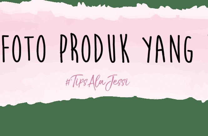 #TipsAlaJessi : 4 TIPS FOTO PRODUK YANG BAIK