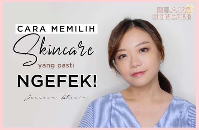 #BelajarSkincare ep. 1 : Bagaimana Cara Mencari Skincare yang PASTI NGEFEK? by Jessica Alicia